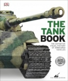 The Tank Book : The Definitive Visual History of Armoured Vehicles