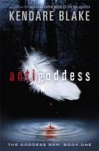 The Goddess War: Antigoddess : Book 1